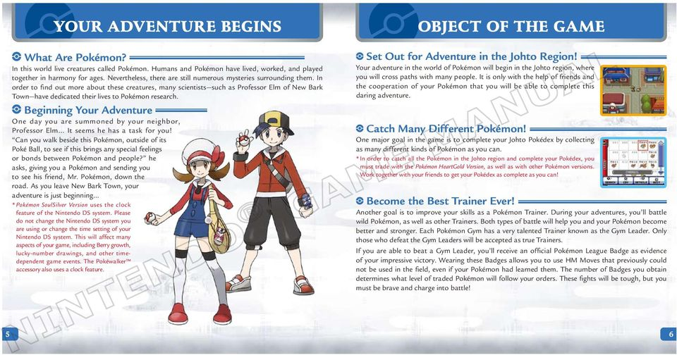 In order to find out more about these creatures, many scientists such as Professor Elm of New Bark Town have dedicated their lives to Pokémon research.