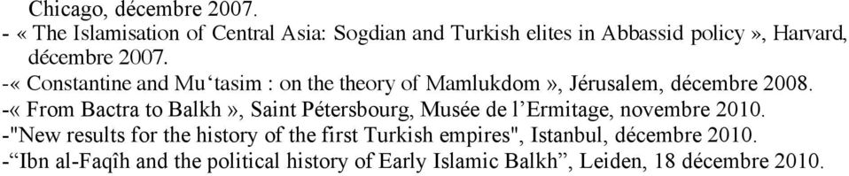 -«Constantine and Mu tasim : on the theory of Mamlukdom», Jérusalem, décembre 2008.