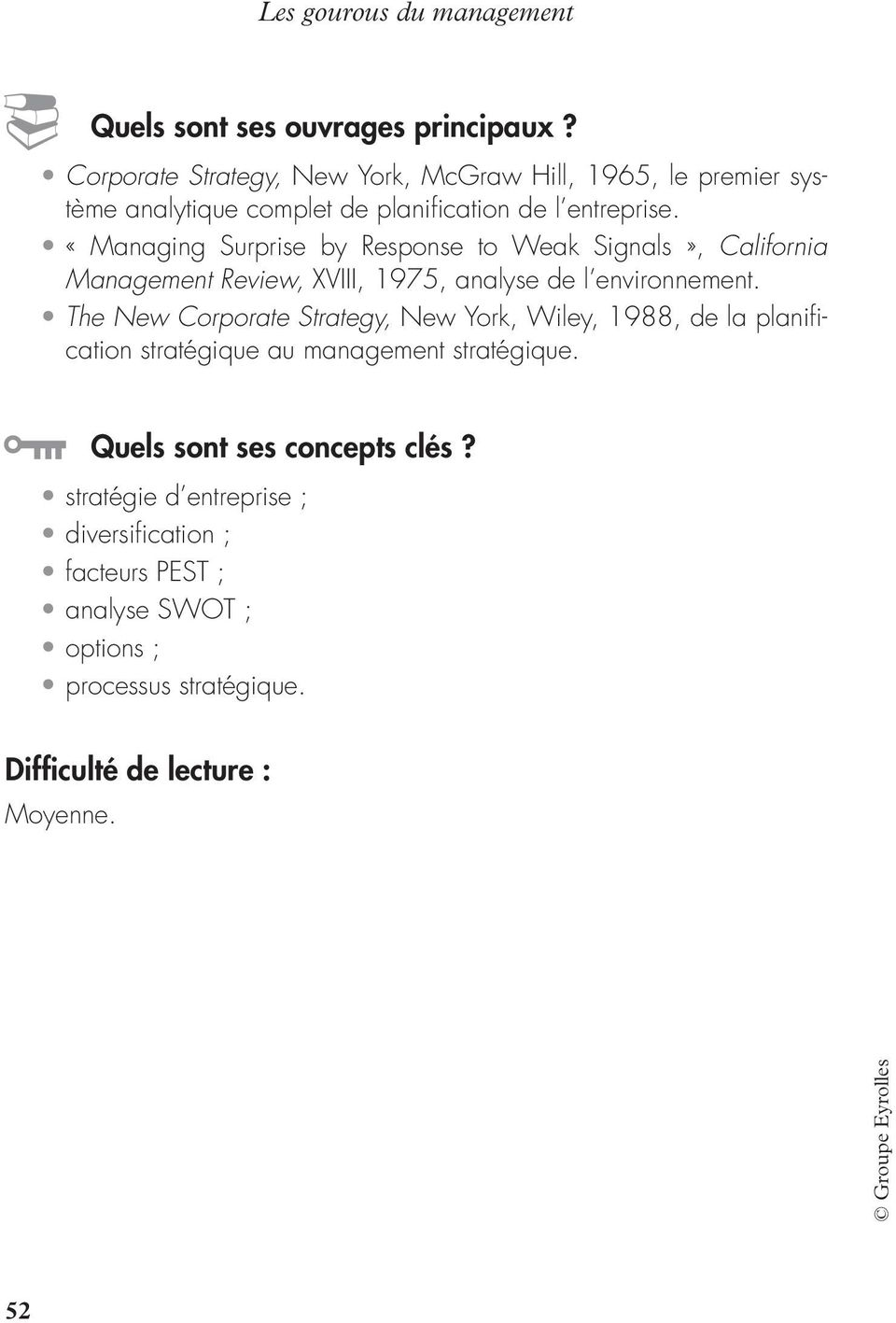 «Managing Surprise by Response to Weak Signals», California Management Review, XVIII, 1975, analyse de l environnement.