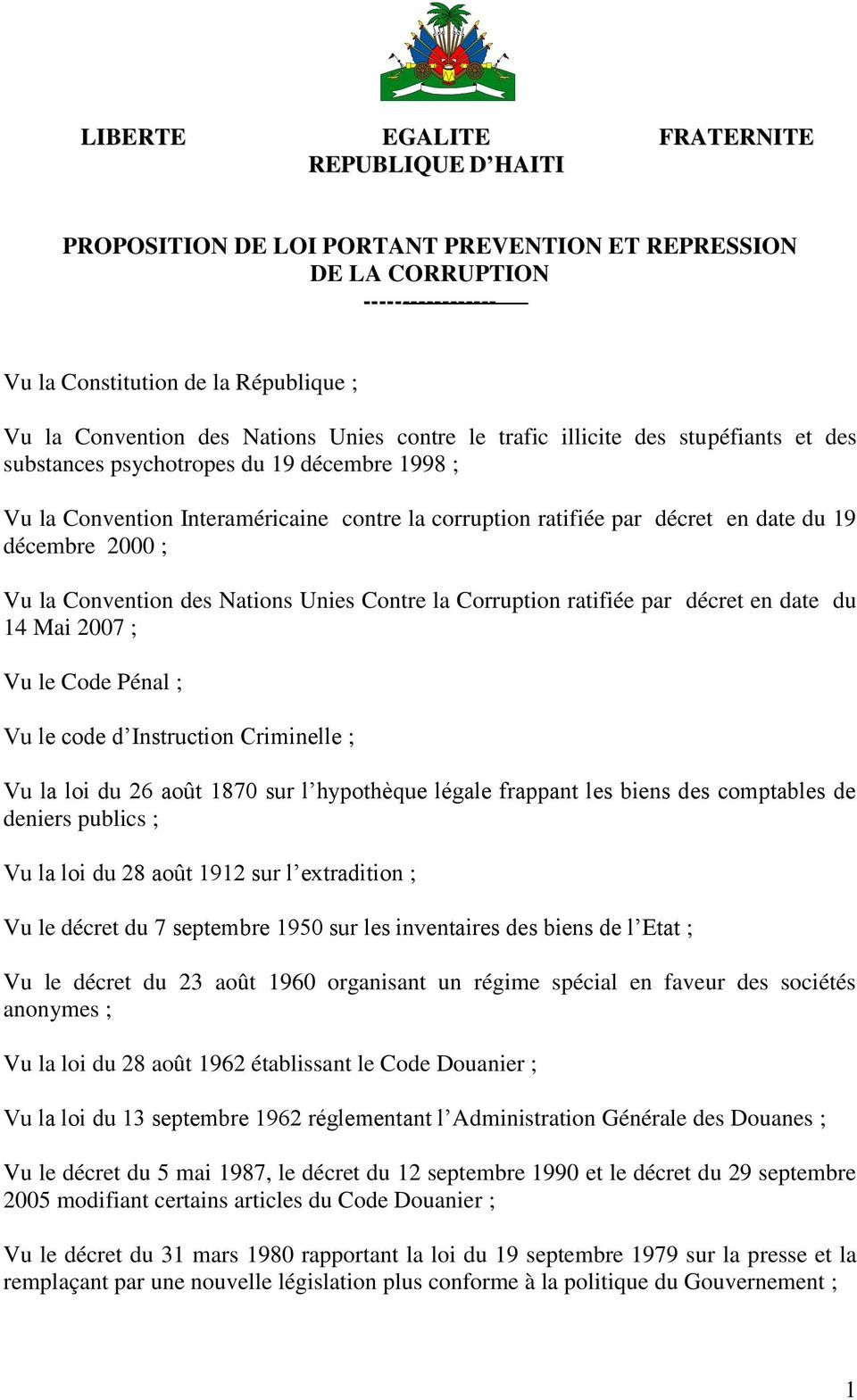 2000 ; Vu la Convention des Nations Unies Contre la Corruption ratifiée par décret en date du 14 Mai 2007 ; Vu le Code Pénal ; Vu le code d Instruction Criminelle ; Vu la loi du 26 août 1870 sur l