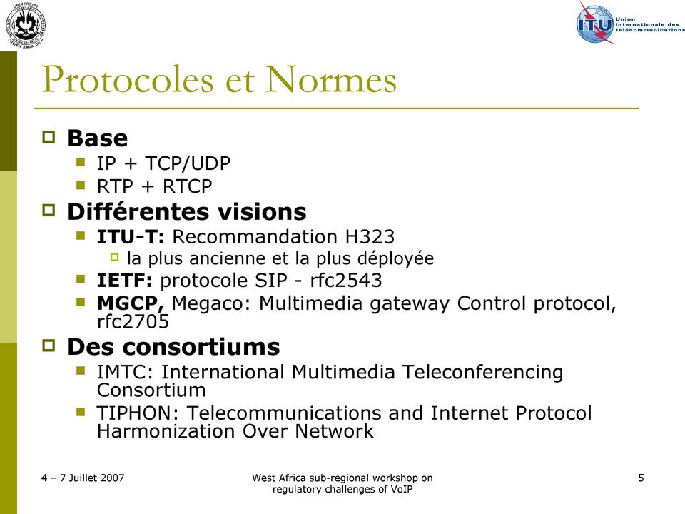 Multimedia gateway Control protocol, rfc2705 Des consortiums IMTC: International Multimedia