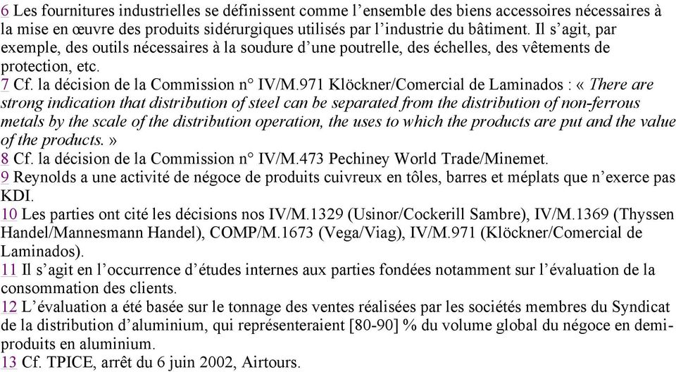 971 Klöckner/Comercial de Laminados : «There are strong indication that distribution of steel can be separated from the distribution of non-ferrous metals by the scale of the distribution operation,