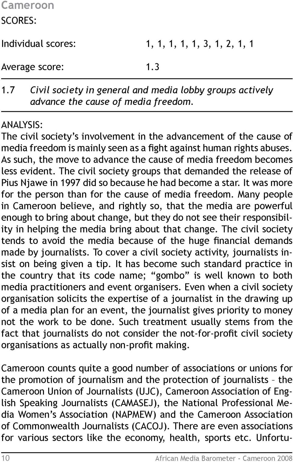 As such, the move to advance the cause of media freedom becomes less evident. The civil society groups that demanded the release of Pius Njawe in 1997 did so because he had become a star.