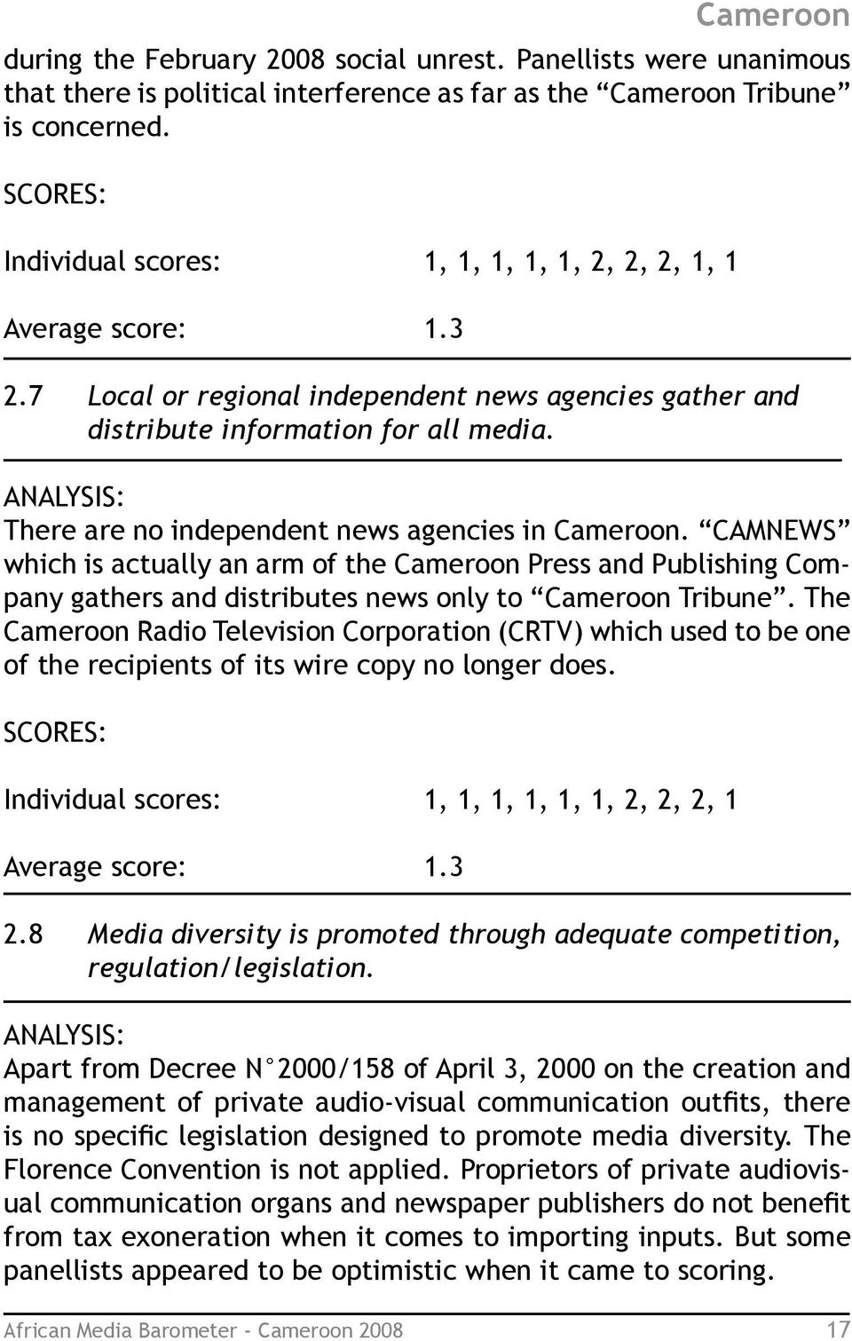 ANALYSIS: There are no independent news agencies in Cameroon. CAMNEWS which is actually an arm of the Cameroon Press and Publishing Company gathers and distributes news only to Cameroon Tribune.