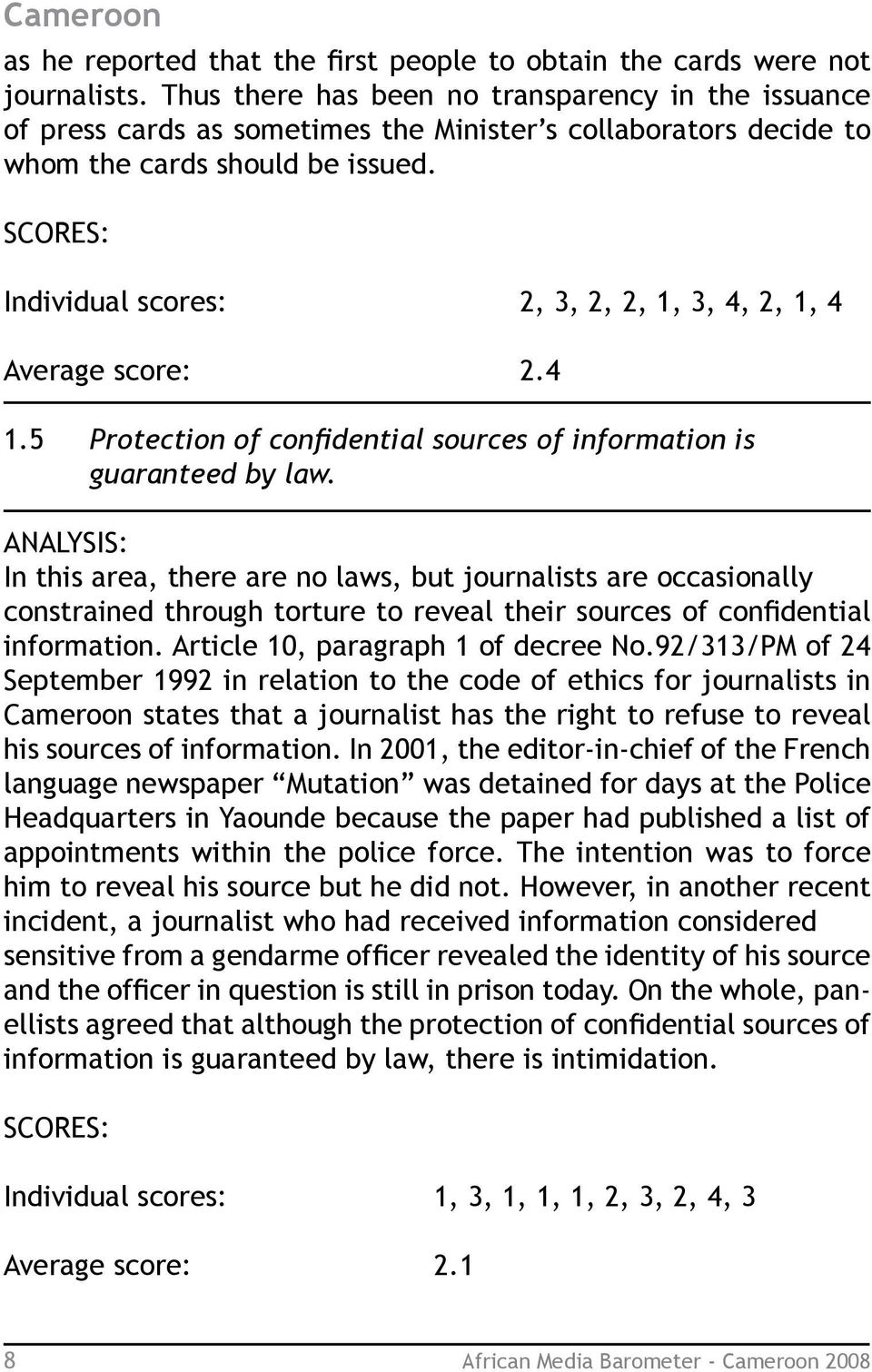 SCORES: Individual scores: 2, 3, 2, 2, 1, 3, 4, 2, 1, 4 Average score: 2.4 1.5 Protection of confidential sources of information is guaranteed by law.