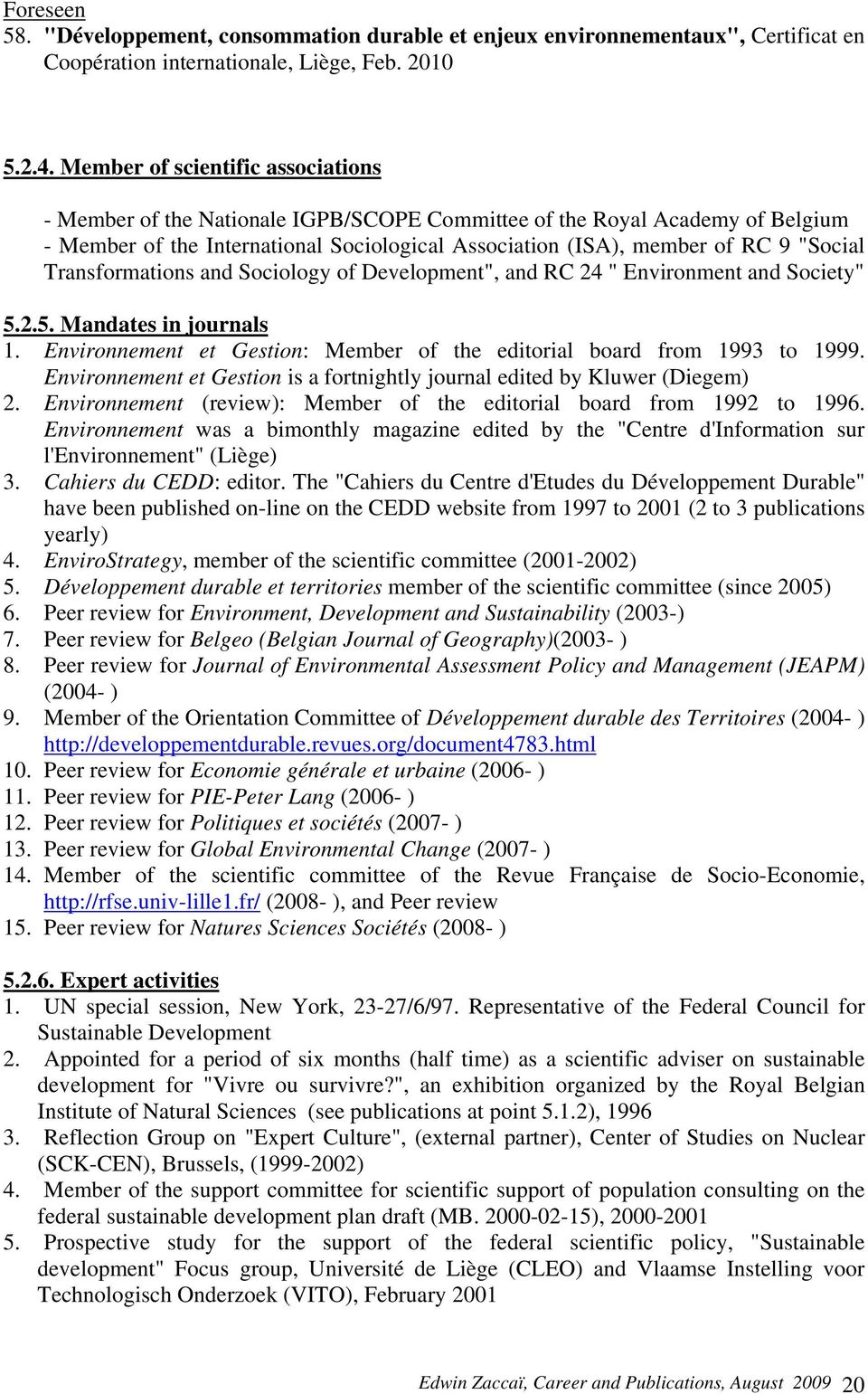 "Transformations and Sociology of Development"", and RC 24 "" Environment and Society"" 5.2.5. Mandates in journals 1. Environnement et Gestion: Member of the editorial board from 1993 to 1999."