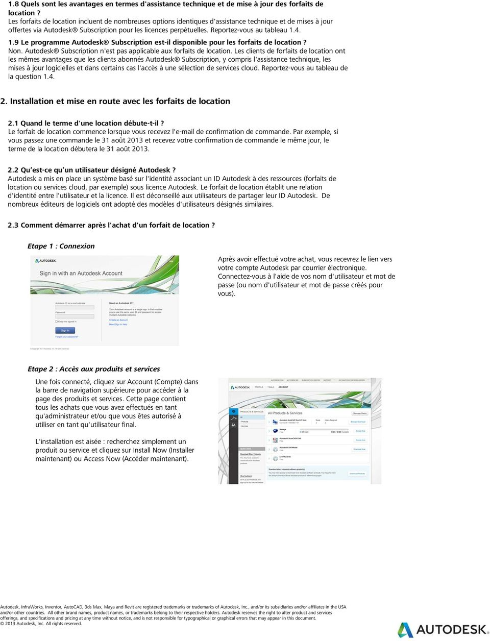 Reportez-vous au tableau 1.4. 1.9 Le programme Autodesk Subscription est-il disponible pour les forfaits de location? Non. Autodesk Subscription n'est pas applicable aux forfaits de location.