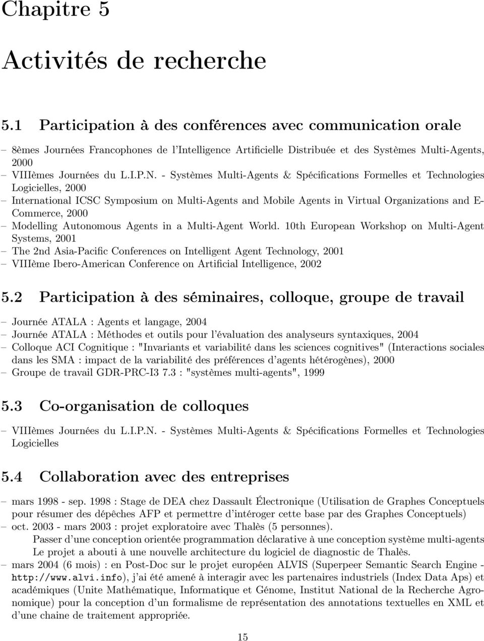 - Systèmes Multi-Agents & Spécifications Formelles et Technologies Logicielles, 2000 International ICSC Symposium on Multi-Agents and Mobile Agents in Virtual Organizations and E- Commerce, 2000