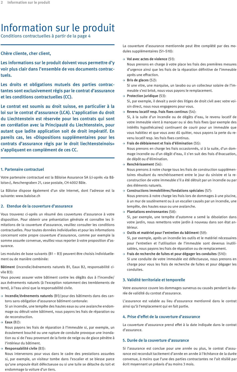 Les droits et obligations mutuels des parties contractantes sont exclusivement régis par le contrat d assurance et les conditions contractuelles (CC).