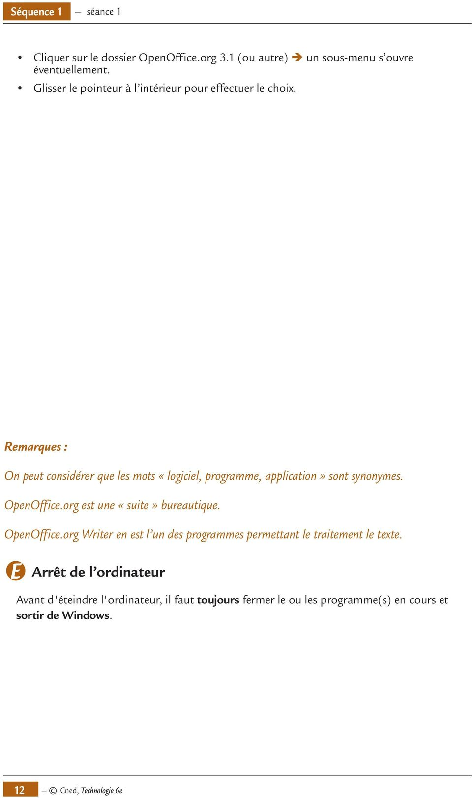 Remarques : On peut considérer que les mots «logiciel, programme, application» sont synonymes. OpenOffice.