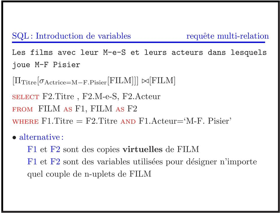 Acteur FROM FILM AS F1, FILM AS F2 WHERE F1.Titre = F2.Titre AND F1.Acteur= M-F.