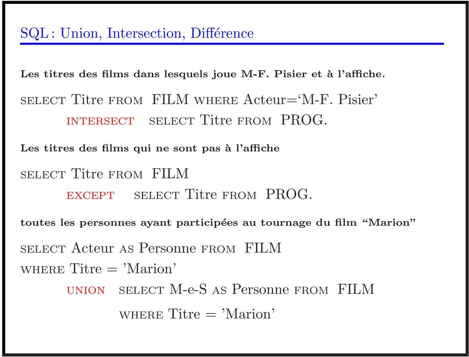 Les titres des films qui ne sont pas à l affiche SELECT Titre FROM FILM EXCEPT SELECT Titre FROM PROG.