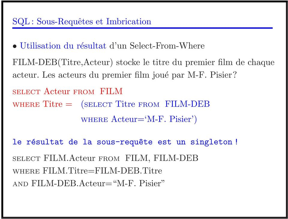SELECT Acteur FROM FILM WHERE Titre = (SELECT Titre FROM FILM-DEB WHERE Acteur= M-F.