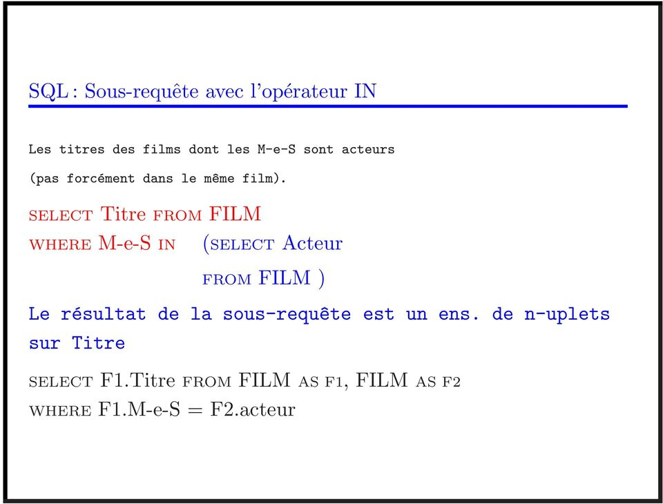 SELECT Titre FROM FILM WHERE M-e-S IN (SELECT Acteur FROM FILM ) Le résultat de
