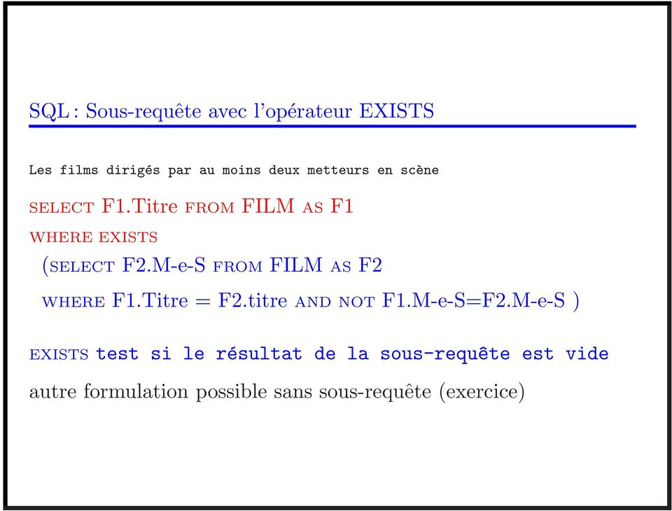 M-e-S FROM FILM AS F2 WHERE F1.Titre = F2.titre AND NOT F1.M-e-S=F2.