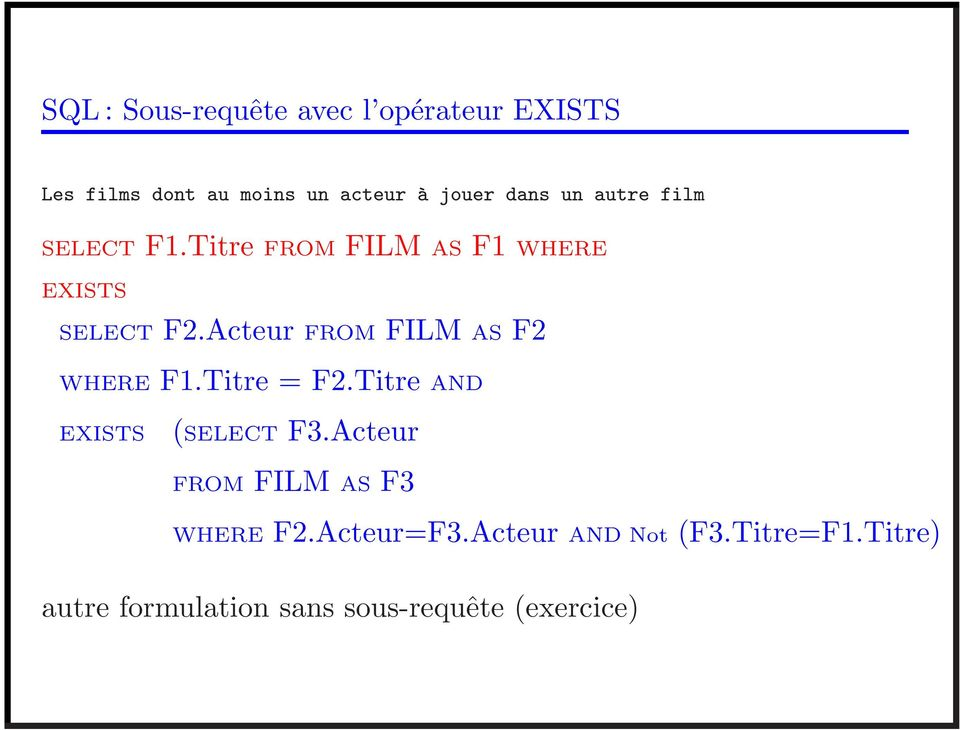Acteur FROM FILM AS F2 WHERE F1.Titre = F2.Titre AND EXISTS (SELECT F3.