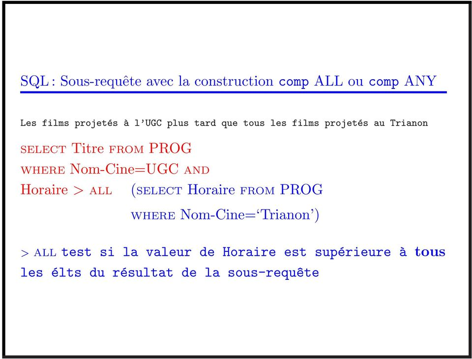 Nom-Cine=UGC AND Horaire > ALL (SELECT Horaire FROM PROG WHERE Nom-Cine= Trianon ) >