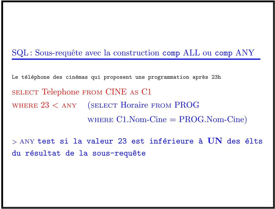 C1 WHERE 23 < ANY (SELECT Horaire FROM PROG WHERE C1.Nom-Cine = PROG.