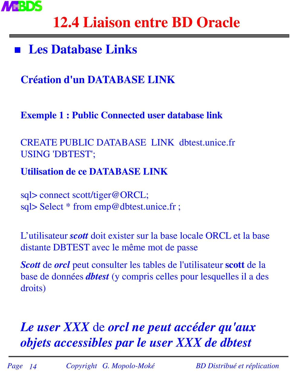 fr USING 'DBTEST'; Utilisation de ce DATABASE LINK sql> connect scott/tiger@orcl; sql> Select * from emp@fr ; L utilisateur scott doit exister sur la base