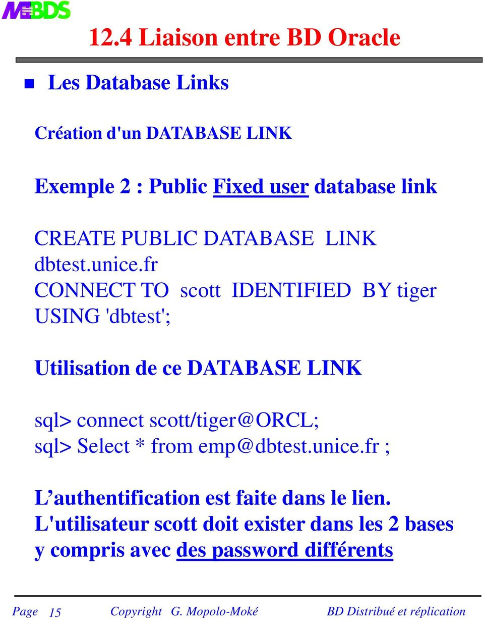 fr CONNECT TO scott IDENTIFIED BY tiger USING 'dbtest'; Utilisation de ce DATABASE LINK sql> connect