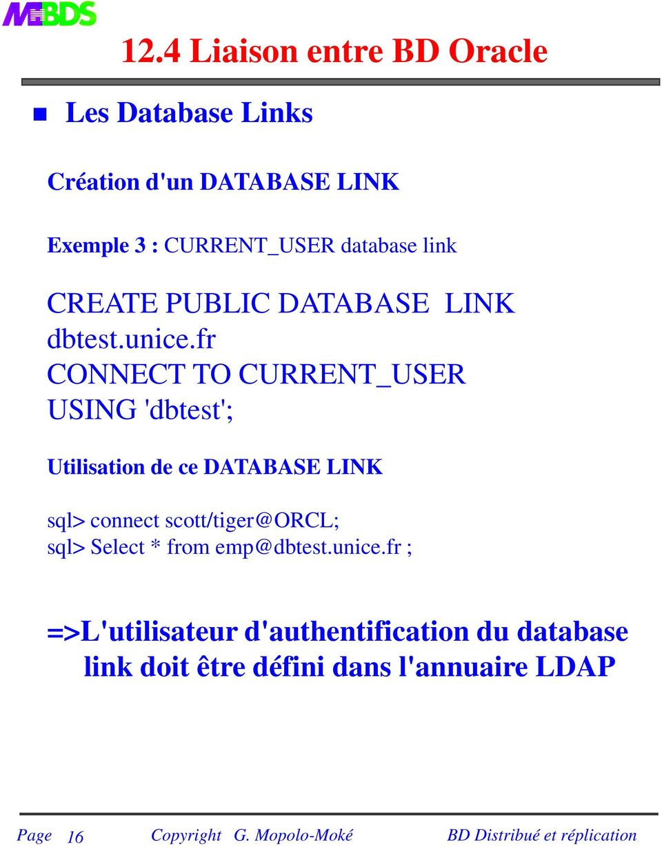 fr CONNECT TO CURRENT_USER USING 'dbtest'; Utilisation de ce DATABASE LINK sql> connect