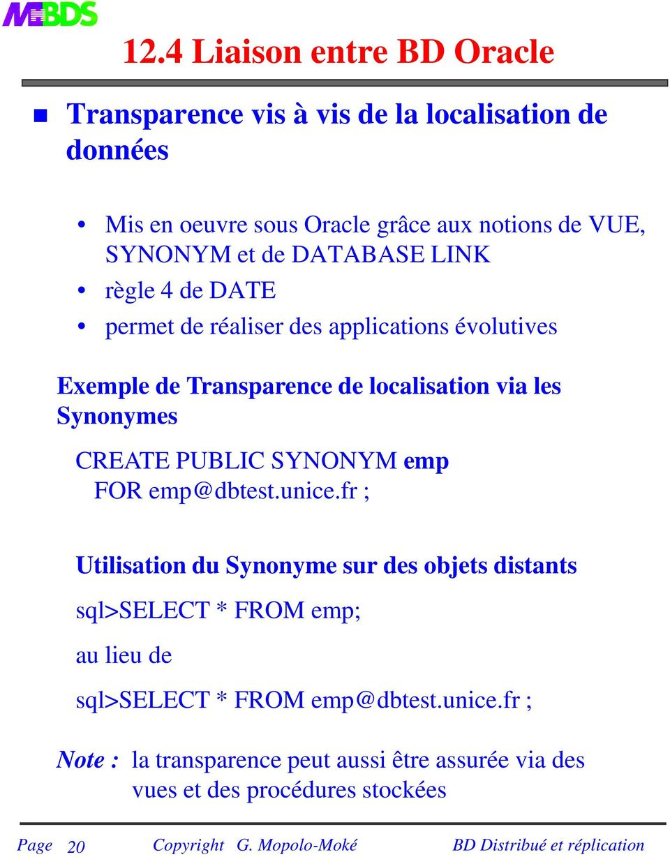les Synonymes CREATE PUBLIC SYNONYM emp FOR emp@dbtest.unice.