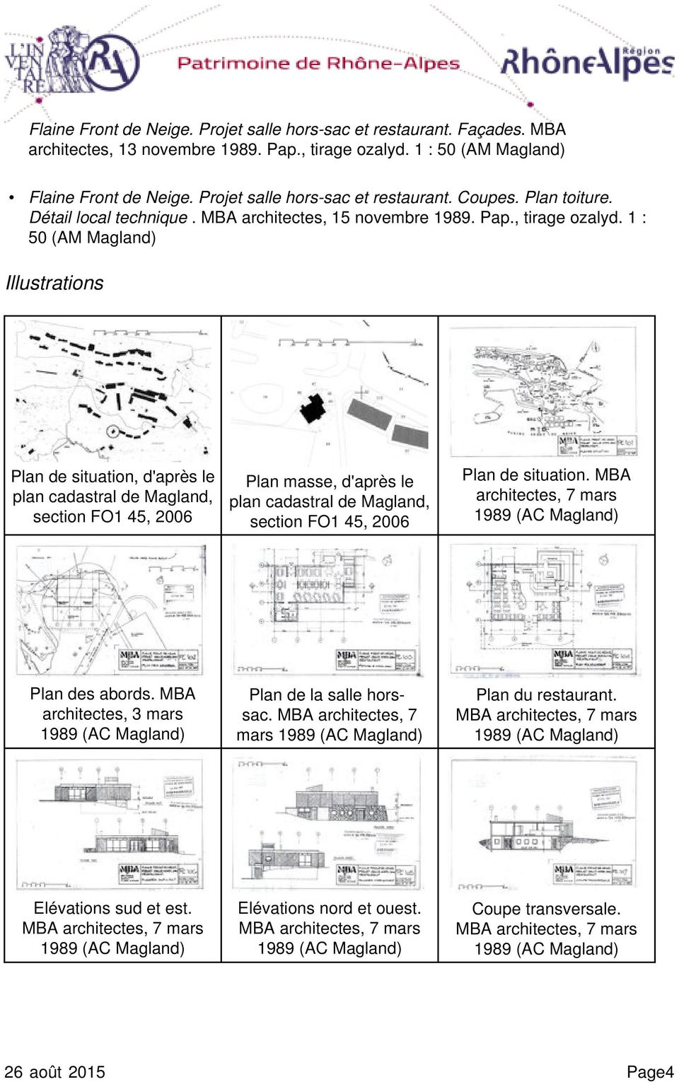 1 : 50 (AM Magland) Illustrations Plan de situation, d'après le plan cadastral de Magland, section FO1 45, 2006 Plan masse, d'après le plan cadastral de Magland, section FO1 45, 2006