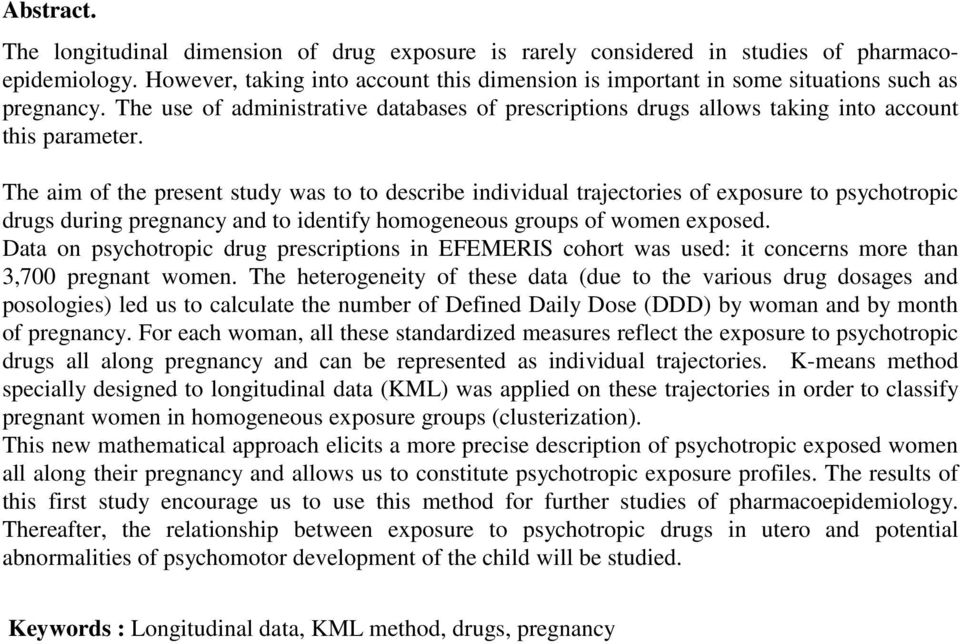 The aim of the present study was to to describe individual trajectories of exposure to psychotropic drugs during pregnancy and to identify homogeneous groups of women exposed.