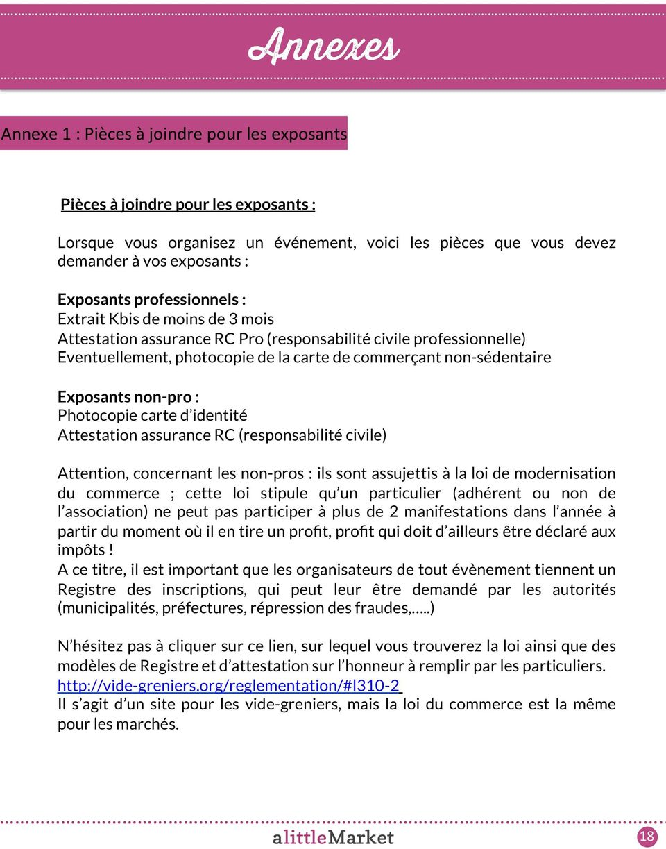 Exposants non-pro : Photocopie carte d identité Attestation assurance RC (responsabilité civile) Attention, concernant les non-pros : ils sont assujettis à la loi de modernisation du commerce ; cette