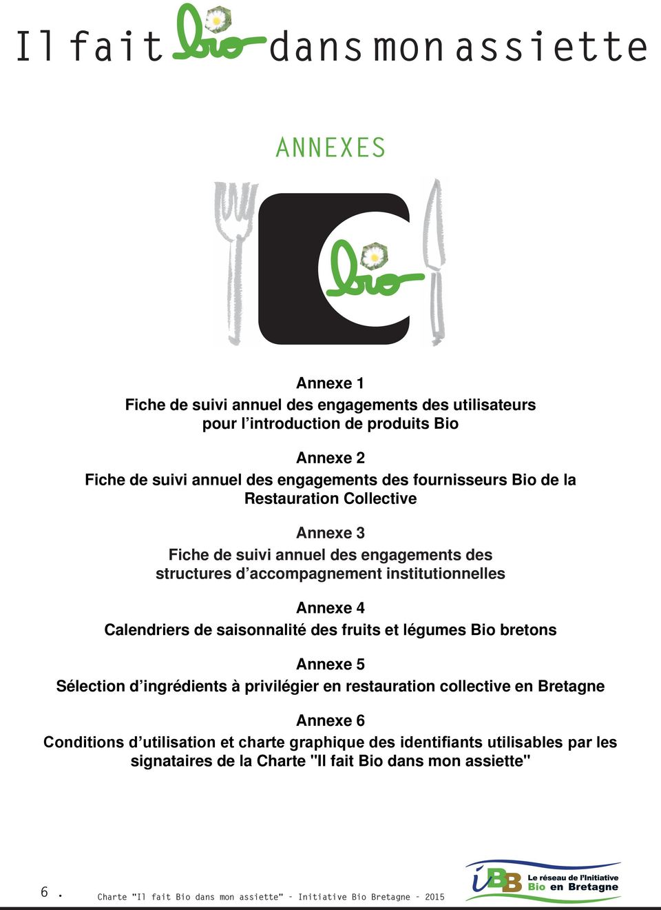 Calendriers de saisonnalité des fruits et légumes Bio bretons Annexe 5 Sélection d ingrédients à privilégier en restauration collective en Bretagne Annexe 6 Conditions d