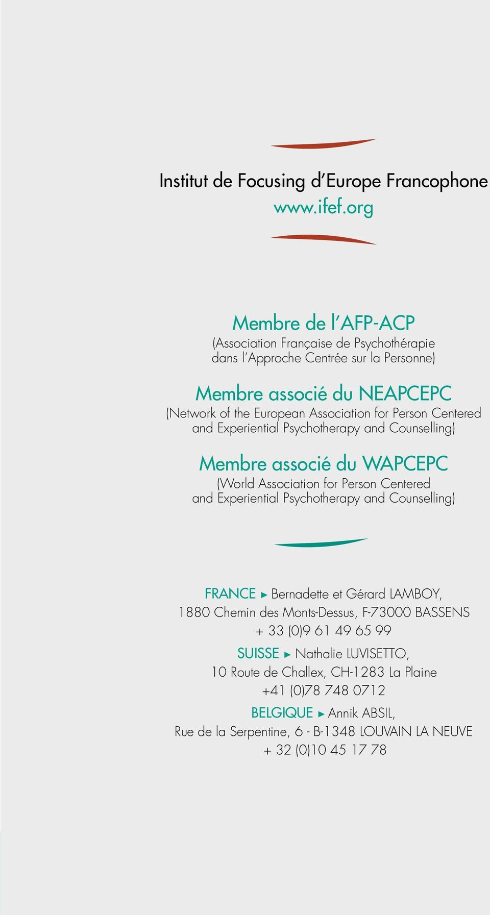 for Person Centered and Experiential Psychotherapy and Counselling) Membre associé du WAPCEPC (World Association for Person Centered and Experiential Psychotherapy and