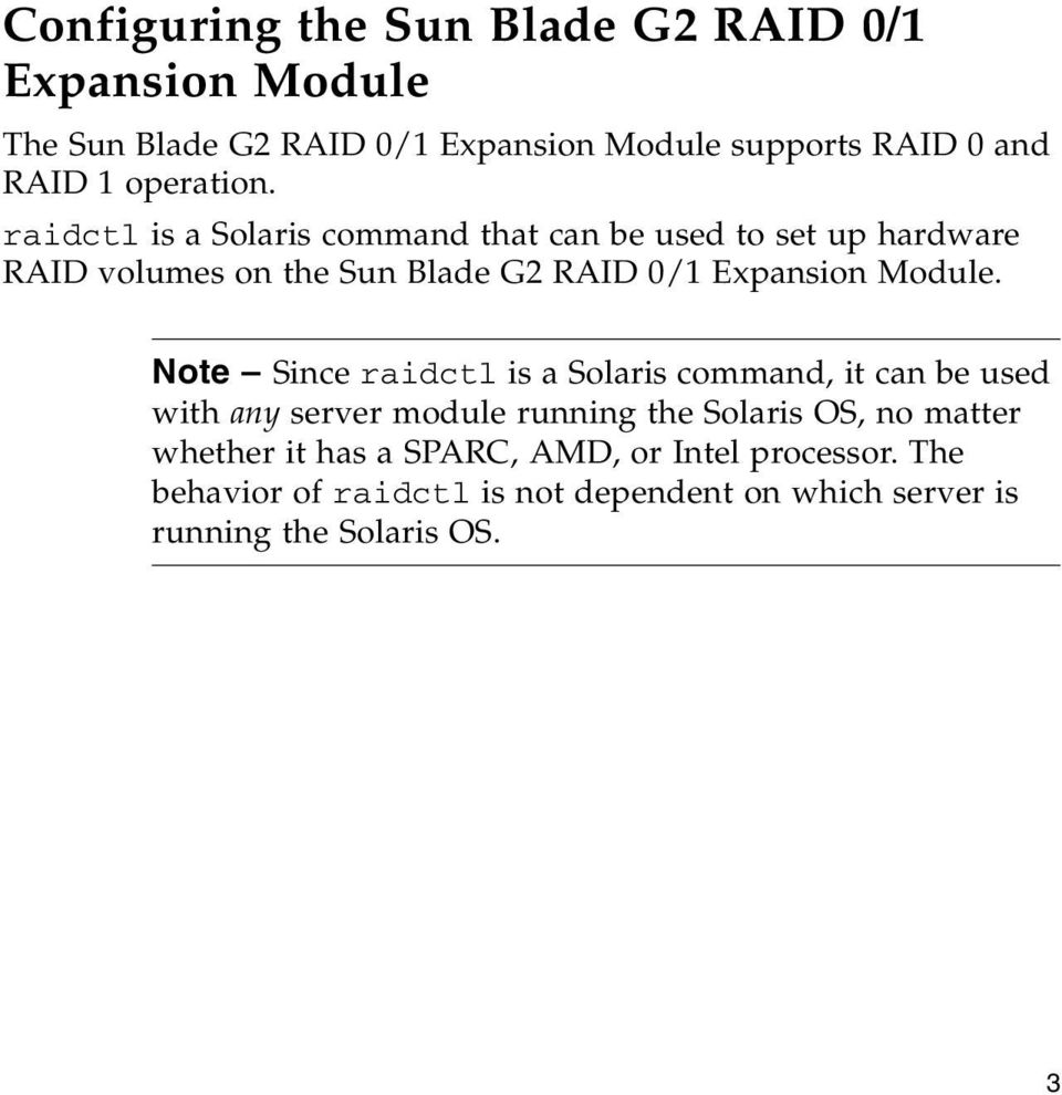 raidctl is a Solaris command that can be used to set up hardware RAID volumes on the Sun Blade G2 RAID 0/1 Expansion Module.