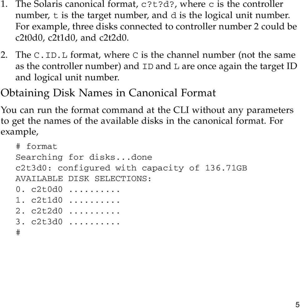 L format, where C is the channel number (not the same as the controller number) and ID and L are once again the target ID and logical unit number.