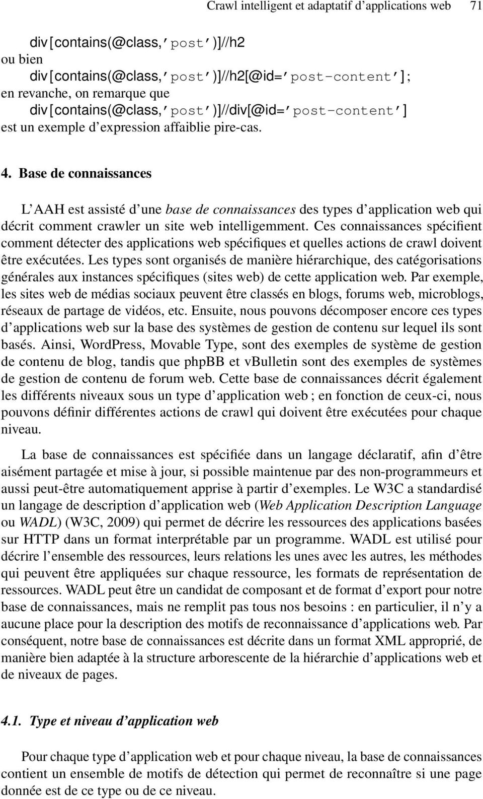Base de connaissances L AAH est assisté d une base de connaissances des types d application web qui décrit comment crawler un site web intelligemment.