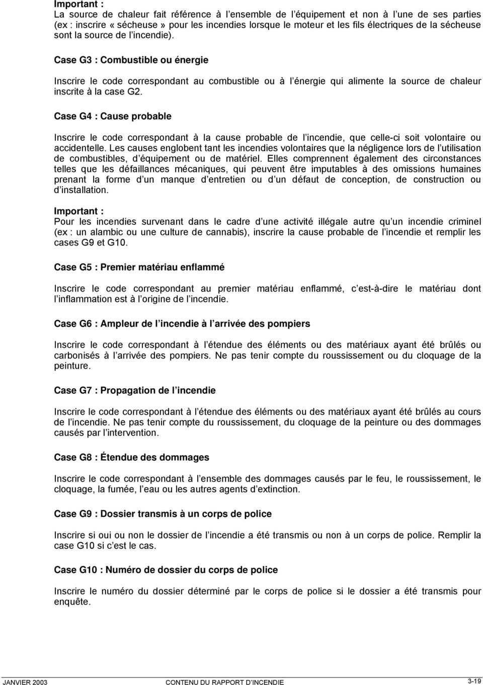 Case G4 : Cause probable Inscrire le code correspondant à la cause probable de l incendie, que celle-ci soit volontaire ou accidentelle.