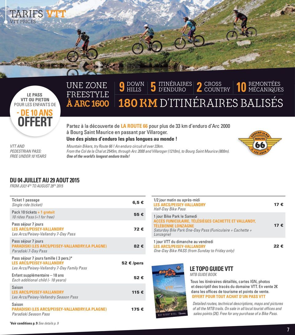 Mountain Bikers, try Route 66! An enduro circuit of over 33km. From the Col de la Chal at 2545m, through Arc 2000 and Villaroger (1210m), to Bourg Saint Maurice (800m).