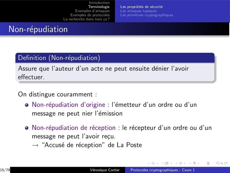 On distingue couramment : Non-répudiation d origine : l émetteur d un ordre ou d un message ne peut nier l émission