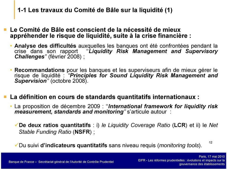 superviseurs afin de mieux gérer le risque de liquidité : Principles for Sound Liquidity Risk Management and Supervision (octobre 2008).
