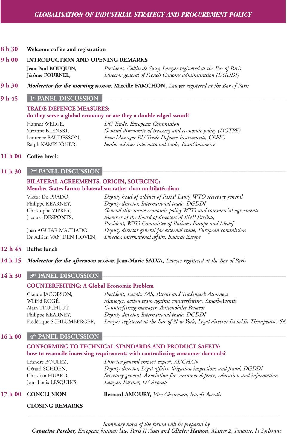 Paris 9 h 45 1 st PANEL DISCUSSION TRADE DEFENCE MEASURES: do they serve a global economy or are they a double edged sword?