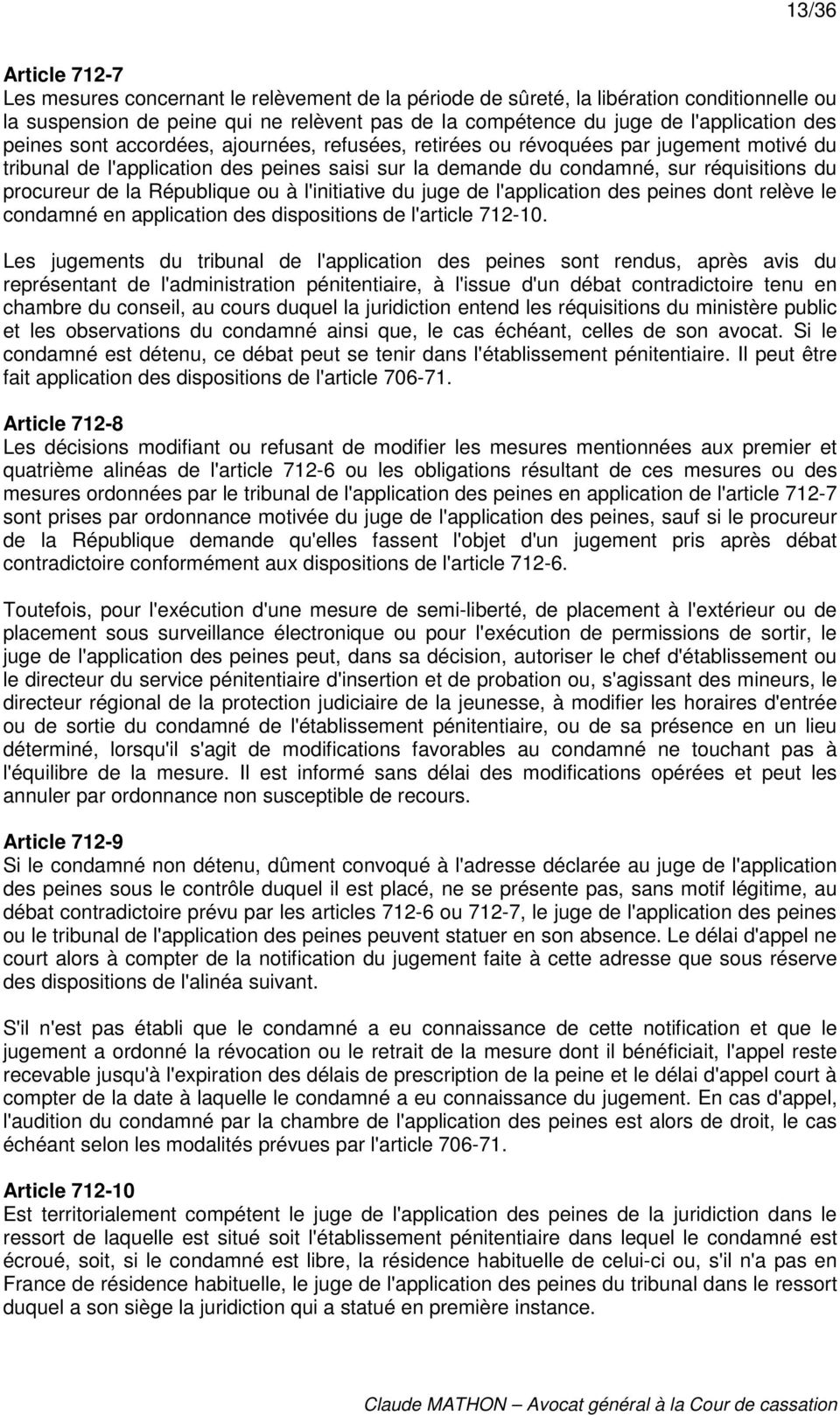 République ou à l'initiative du juge de l'application des peines dont relève le condamné en application des dispositions de l'article 712-10.
