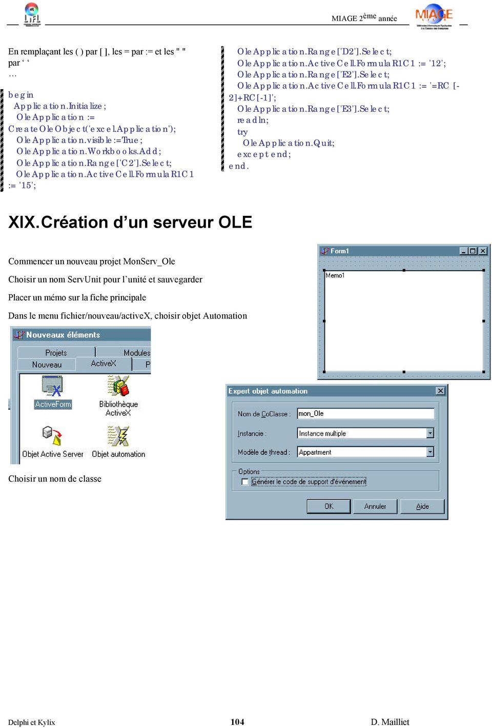 Select; OleApplication.ActiveCell.FormulaR1C1 := '=RC [- 2]+RC[-1]'; OleApplication.Range['E3'].Select; readln; try OleApplication.Quit; except XIX.