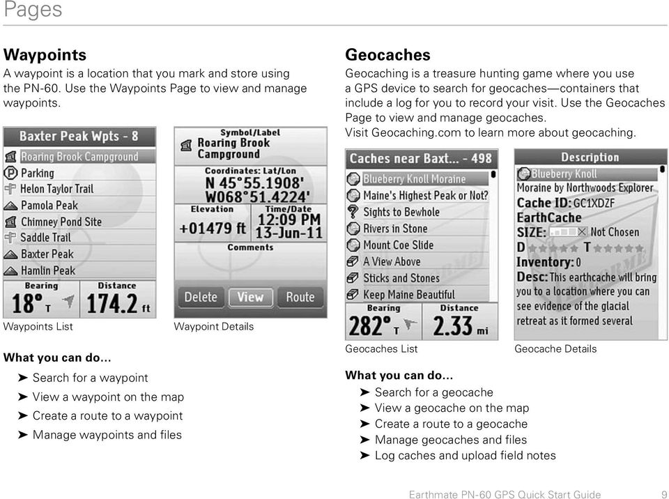 Use the Geocaches Page to view and manage geocaches. Visit Geocaching.com to learn more about geocaching.