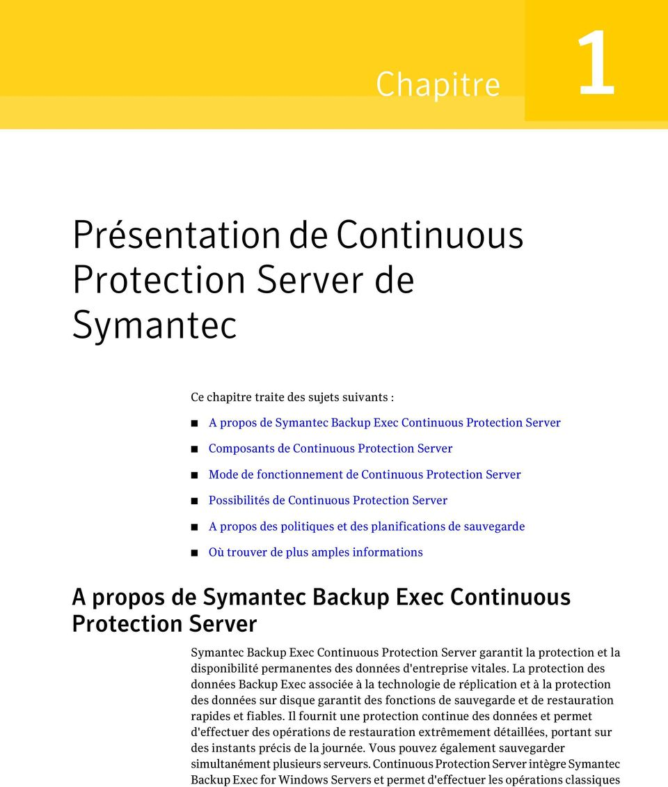 amples informations A propos de Symantec Backup Exec Continuous Protection Server Symantec Backup Exec Continuous Protection Server garantit la protection et la disponibilité permanentes des données