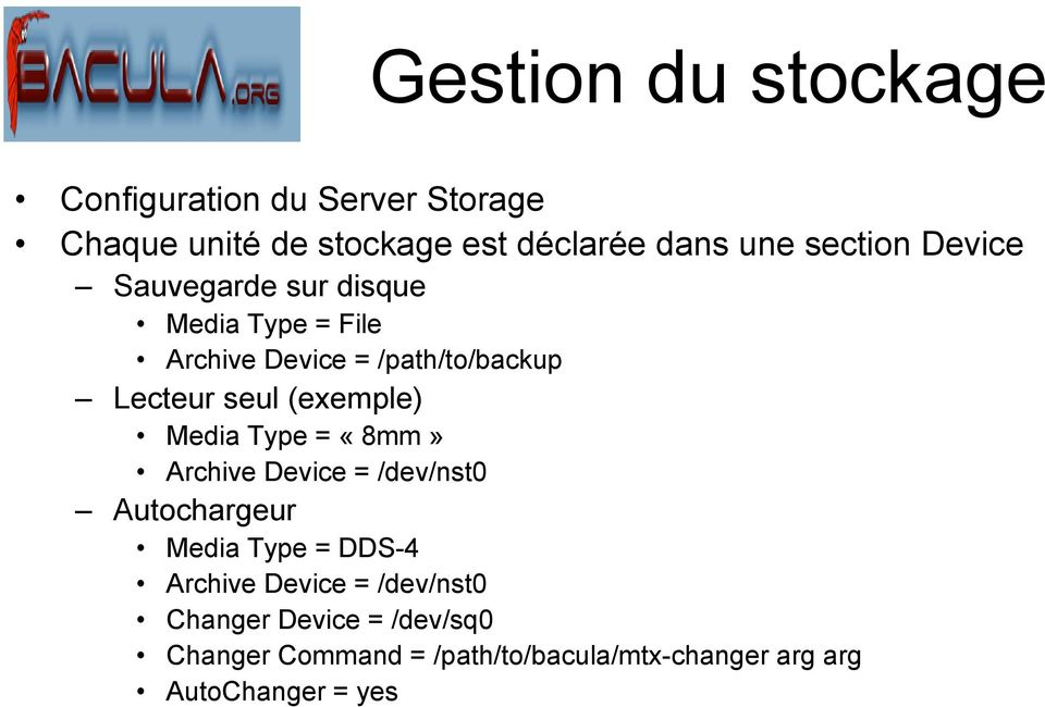 (exemple) Media Type = «8mm» Archive Device = /dev/nst0 Autochargeur Media Type = DDS-4 Archive Device