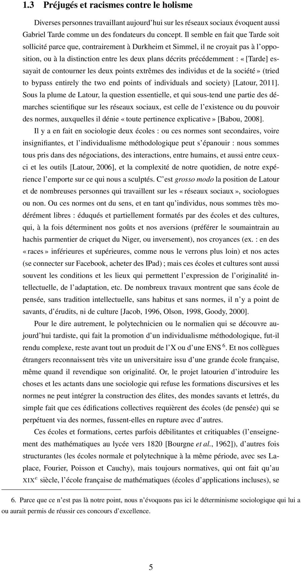 essayait de contourner les deux points extrêmes des individus et de la société» (tried to bypass entirely the two end points of individuals and society) [Latour, 2011].