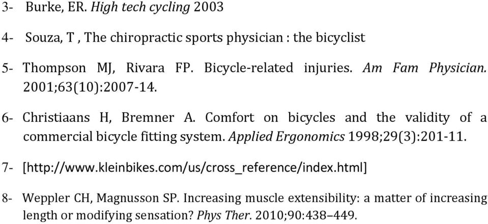 Comfort on bicycles and the validity of a commercial bicycle fitting system. Applied Ergonomics 1998;29(3):201-11. 7- [http://www.