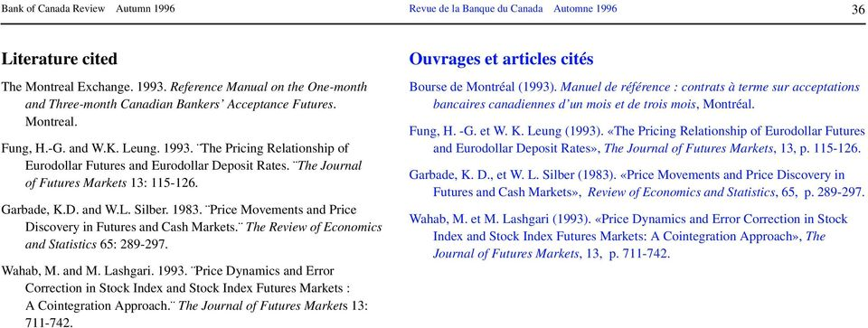 Wahab, M. and M. Lashgari. 1993. Price Dynamics and Error Correction in Stock Index and Stock Index Futures Markets : A Cointegration Approach. The Journal of Futures Markets 13: 711-742.