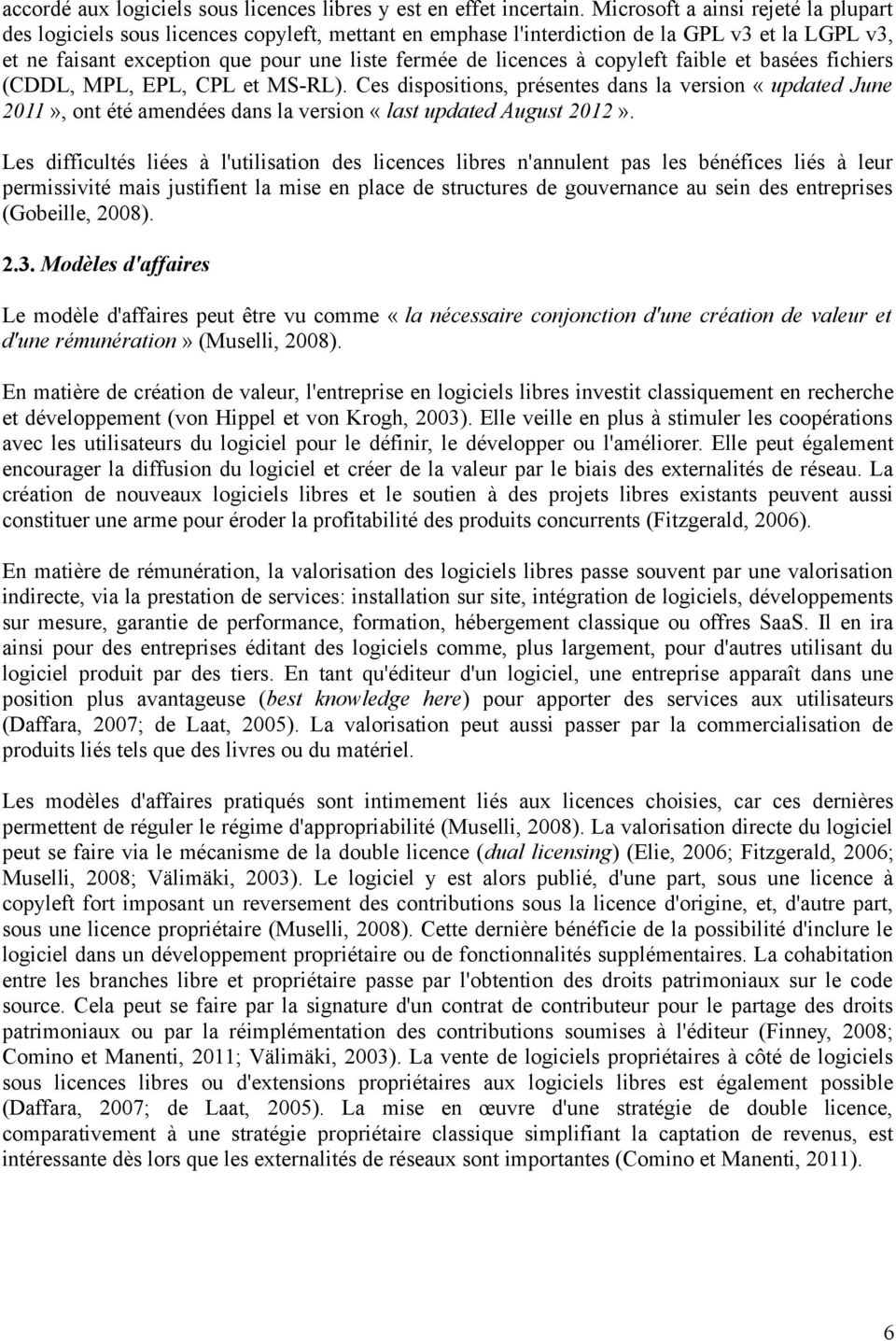 copyleft faible et basées fichiers (CDDL, MPL, EPL, CPL et MS-RL). Ces dispositions, présentes dans la version «updated June 2011», ont été amendées dans la version «last updated August 2012».