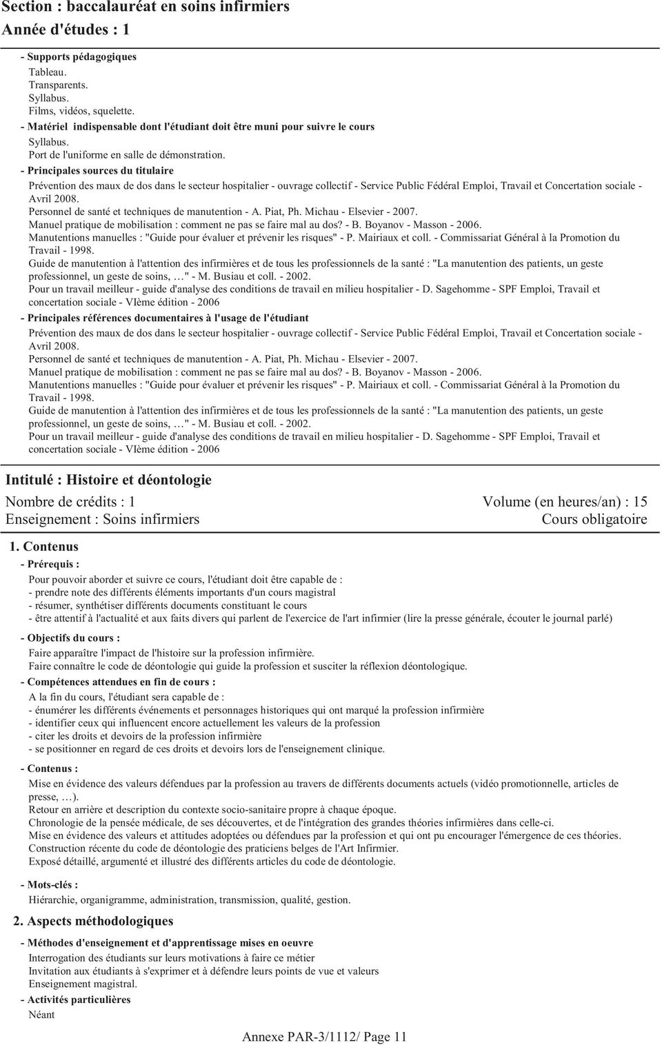 Personnel de santé et techniques de manutention - A. Piat, Ph. Michau - Elsevier - 2007. Manuel pratique de mobilisation : comment ne pas se faire mal au dos? - B. Boyanov - Masson - 2006.