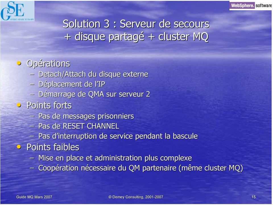 prisonniers Pas de RESET CHANNEL Pas d interruption de service pendant la bascule Points faibles